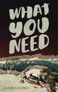 What You Need by Andrew Forbes