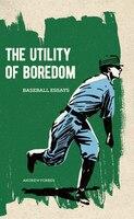 The Utility Of Boredom: Baseball Essays