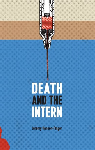 Death And The Intern by Jeremy Hanson-finger