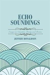 Echo Soundings: Essays On Poetry And Poetics