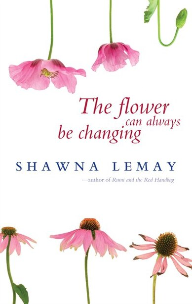 The Flower Can Always Be Changing by Shawna Lemay