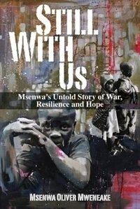 Still With Us: Msenwa's Untold Story of War, Resilience and Hope de Msenwa Oliver Mweneake