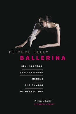 Book Ballerina: Sex, Scandal, and Suffering Behind the Symbol of Perfection by Deirdre Kelly