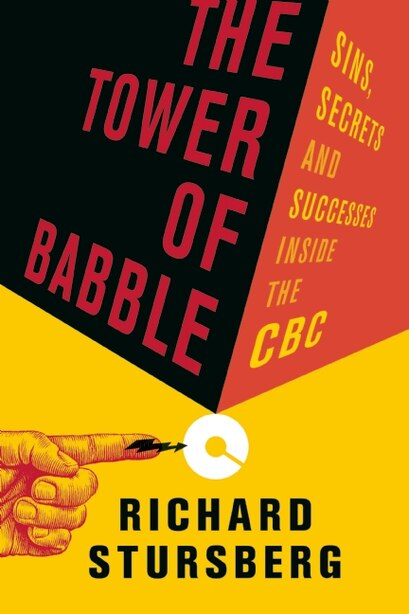 The Tower of Babble: Sins, Secrets and Successes Inside the CBC by Richard Stursberg