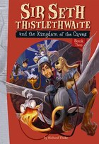 Sir Seth Thistlethwaite and the Kingdom of the Caves: Book 2