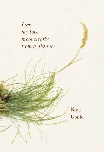 I see my love more clearly from a distance by Nora Gould