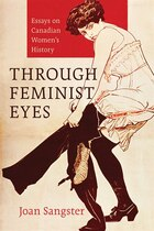 Through Feminist Eyes: Essays on Canadian Womens History