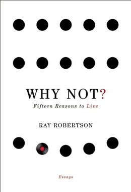 Book Why Not?: Fifteen Reasons to Live by Ray Robertson