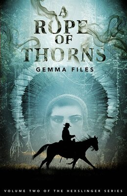 Book A Rope Of Thorns: Volume 2 of the Hexslinger Series by Gemma Files