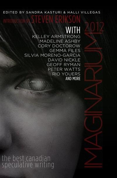 Imaginarium 2012: The Best Canadian Speculative Writing by Sandra & Villegas Kasturi