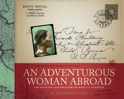 An Adventurous Woman Abroad: The Selected Lantern Slides of Mary T.S. Schaffer by Michale Lang