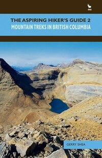 The Aspiring Hiker's Guide 2: Mountain Treks in British Columbia