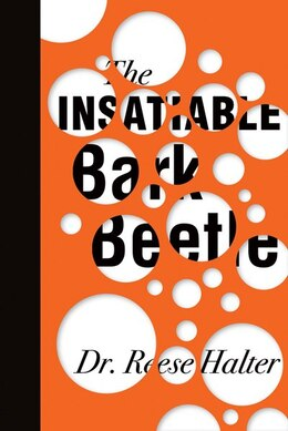 Book The Insatiable Bark Beetle: and the Economics of by Reese Halter