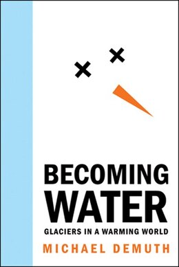 Book Becoming Water: Glaciers in a Warming World by Mike Demuth