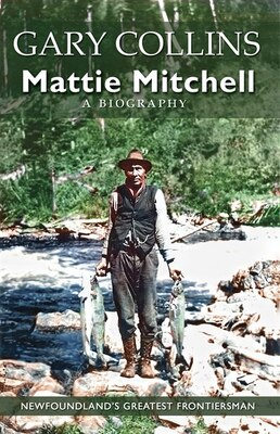 Book Mattie Mitchell: Newfoundland's Greatest Frontiersman by Gary Collins