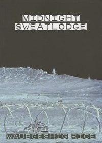 Book Midnight Sweatlodge by Waubgeshig Rice