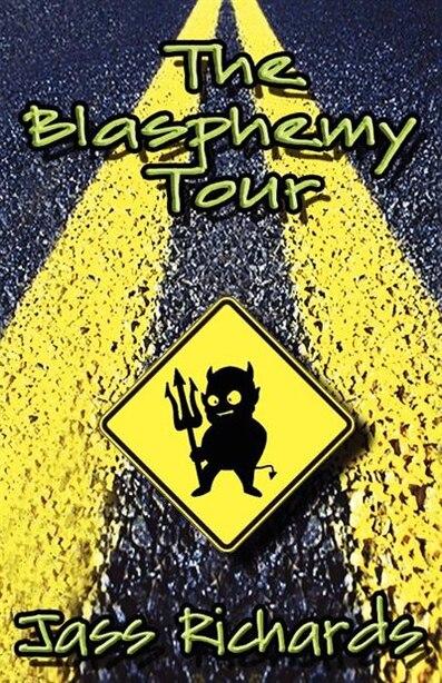 The Blasphemy Tour by Jass Richards