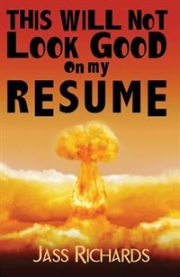 This Will Not Look Good On My Resume by Jass Richards