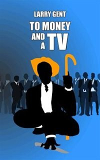 To Money and a TV by Larry Gent