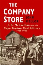 Company Store: J.B.McLachlan and the Cape Breton Miners, 1900-1925