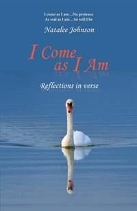 I Come as I Am: reflections in verse by Natalee Johnson
