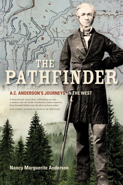The Pathfinder: A.C. Anderson's Journeys in the West by Nancy Marguerite Anderson