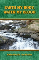 EARTH MY BODY, WATER MY BLOOD