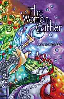 The Women Gather by Katalin Kennedy