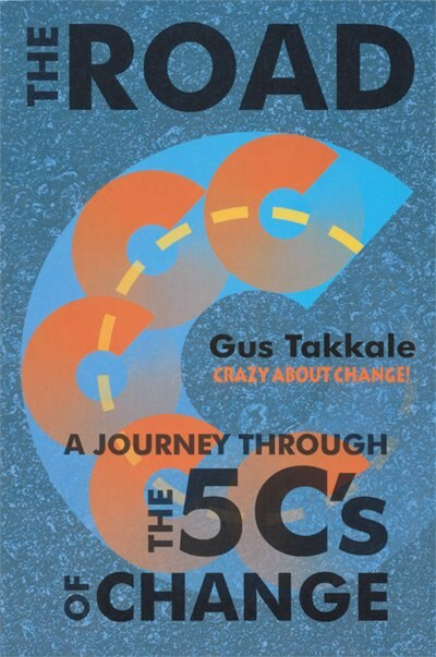 The Road: A Journey Through the 5C's of Change by Gus Takkale