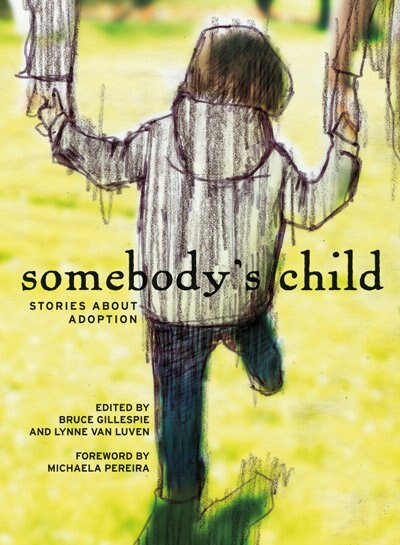 Somebody's Child: Stories about Adoption by Bruce Gillespie
