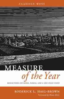 Measure of the Year: Reflections on Home, Family, and a Life Fully Lived by Roderick Haig-brown