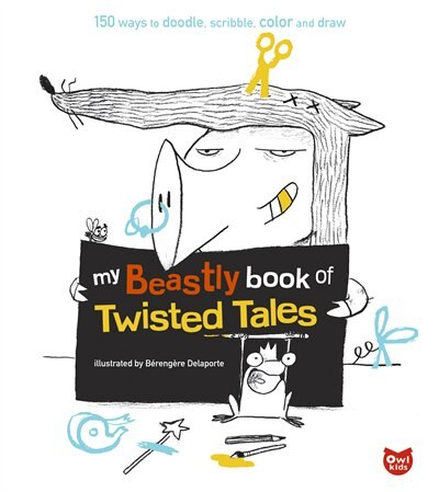My Beastly Book of Twisted Tales: 150 Ways to Doodle, Scribble, Color and Draw by Berengere Delaporte