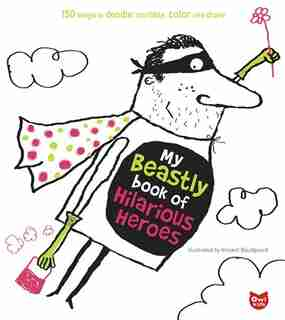My Beastly Book of Hilarious Heroes: 150 Ways to Doodle, Scribble, Color and Draw by Vincent Boudgourd