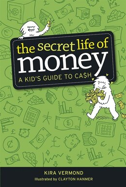 Book The Secret Life of Money: A Kids Guide to Cash by Kira Vermond