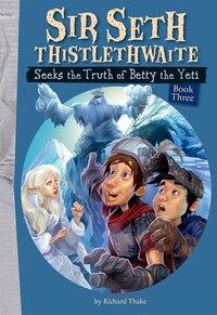 Sir Seth Thistlethwaite Seeks the Truth of Betty the Yeti