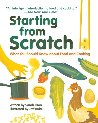 Starting from Scratch: What You Should Know about Food and Cooking by Sarah Elton