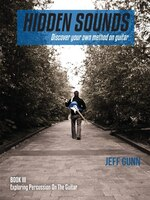 Hidden Sounds Book 3: Exploring Percussion on the Guitar