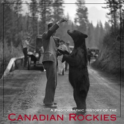 A Photographic History of the Canadian Rockies by Andrew Hempstead