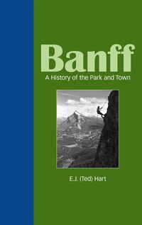 Banff A History of the Park and Town