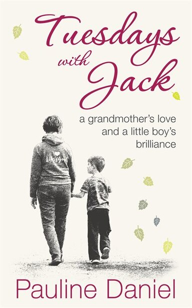 Tuesdays with Jack: a grandmother's love and a little boy's brilliance by Pauline Daniel