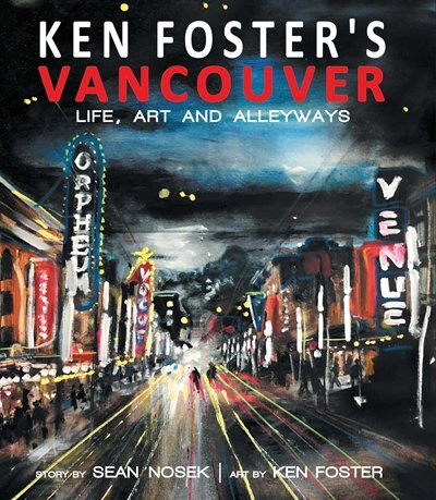 Ken Foster's Vancouver: Life, Art, and Alleyways by Sean Nosek