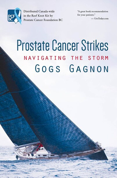 Prostate Cancer Strikes: Navigating The Storm by Gogs Gagnon