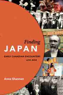 Finding Japan: Early Canadian Encounters with Asia by Anne Shannon