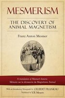 Mesmerism: The Discovery of Animal Magnetism: English Translation of Mesmer's historic Mémoire sur…