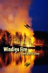 Windigo Fire by M.H. Callway