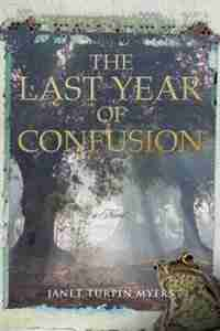 The Last Year of Confusion by Janet Turpin Myers