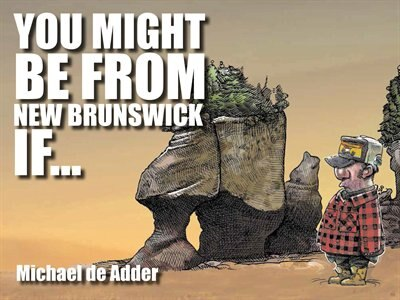 You Might Be From New Brunswick If ... by Michael De Adder