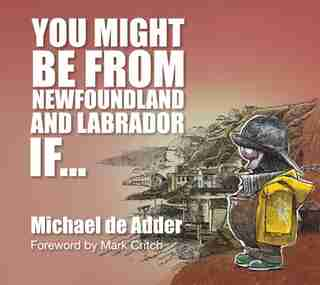 You Might Be From Newfoundland And Labrador If... by Michael De Adder