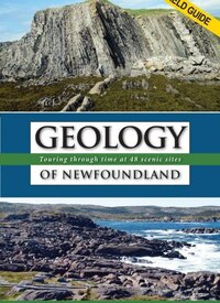 Geology of Newfoundland Field Guide: Touring Through Time at 48 Scenic Sites