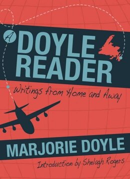 Book A Doyle Reader: Writings from Home and Away by Marjorie Doyle